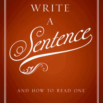 Stanley Fish: How to Write a Sentence: and How to read One