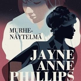 Jayne Anne Phillips: Murhenäytelmä