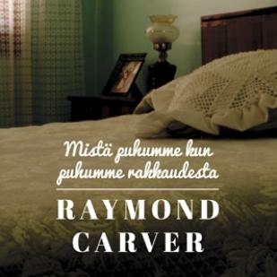 Raymond Carver: Mistä puhumme kun puhumme rakkaudesta