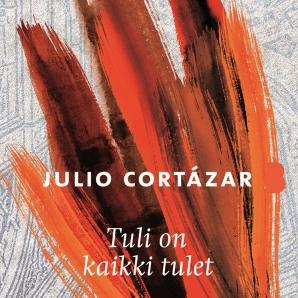 Julio Cortázar: Tuli on kaikki tulet