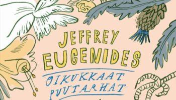 Jeffrey Eugenides: Oikukkaat puutarhat