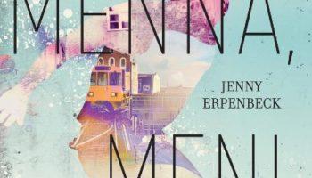Jenny Erpenbeck: Mennä, meni, mennyt