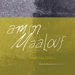 Amin Maalouf: Maailma järkkyy. Kun kulttuurimme uupuvat