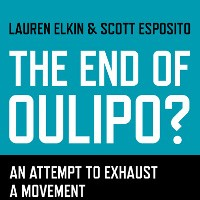 Lauren Elkin & Scott Esposito: The End of Oulipo?