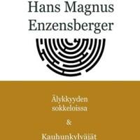 Hans Magnus Enzensberger: Älykkyyden sokkeloissa & Kauhunkylväjät