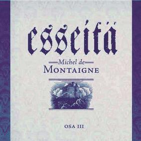 Montaigne: Esseitä III
