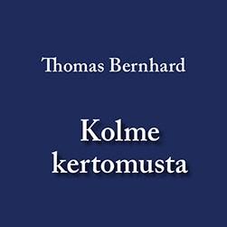 Thomas Bernhard: Kolme kertomusta