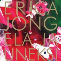 Erica Jong: Elä ja uneksi