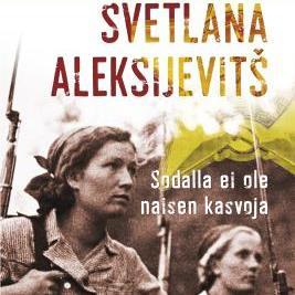 Svetlana Aleksijevitš, Sodalla ei ole naisen kasvoja
