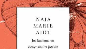 Naja Marie Aidt: Jos kuolema on vienyt sinulta jotakin anna se takaisin - Carlin kirja