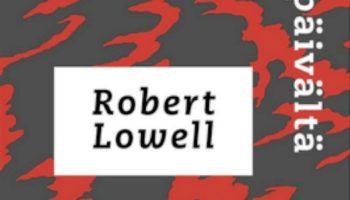 Robert Lowell: Päivä päivältä ja muita runoja
